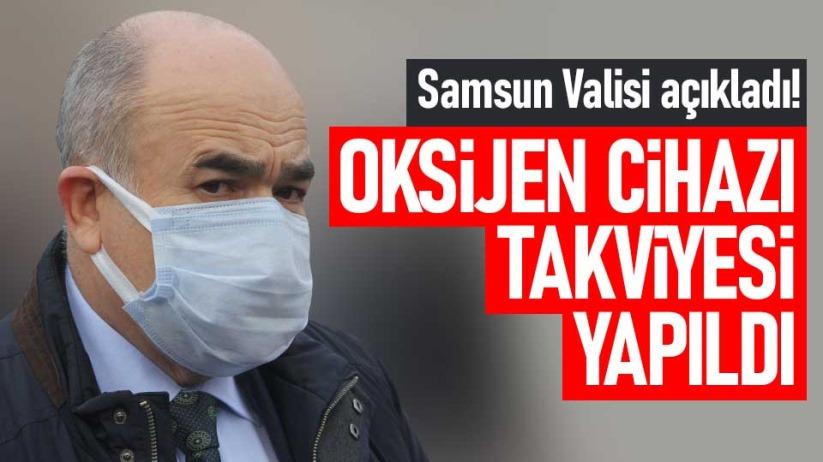 Samsun Valisi açıkladı! Oksijen cihazı takviyesi yapıldı