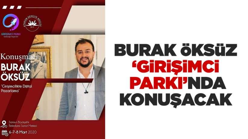 Burak Öksüz 'Girişimci Parkı'nda konuşacak