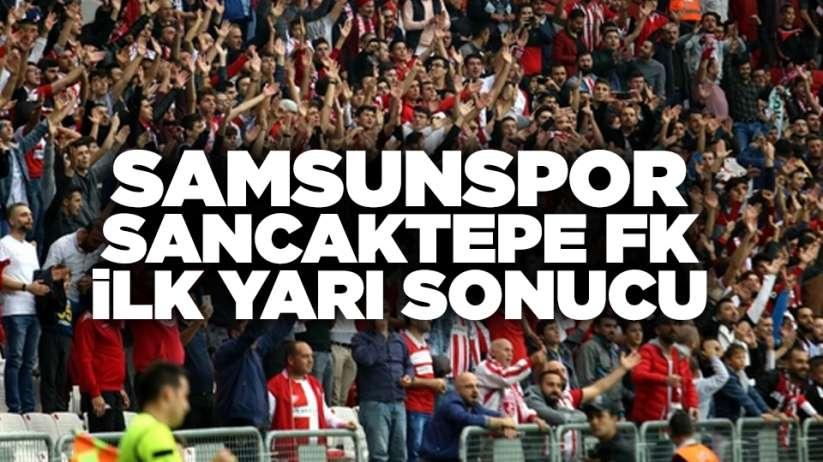 Samsunspor Sancaktepe FK ilk yarı sonucu