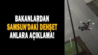 Bakanlardan Samsun'daki dehşet anlara açıklama!