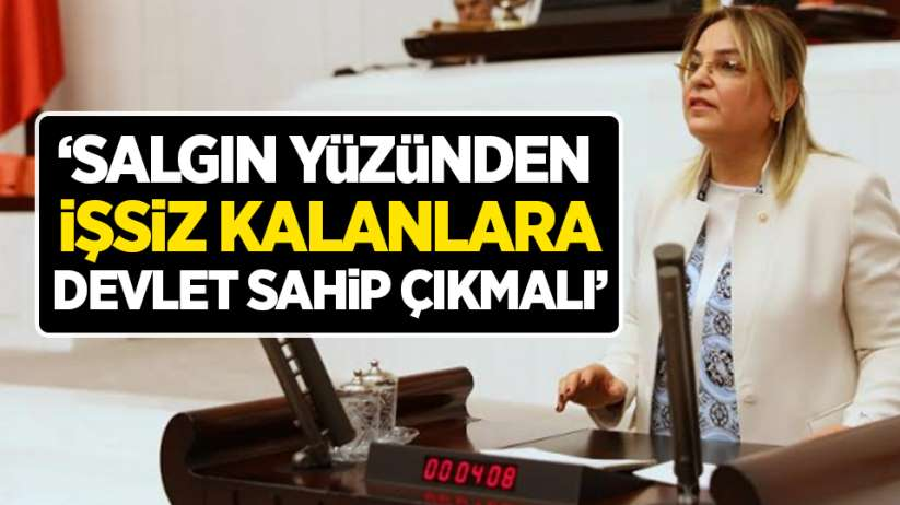 Hancıoğlu: 'Salgın yüzünden işsiz kalanlara devlet sahip çıkmalı'