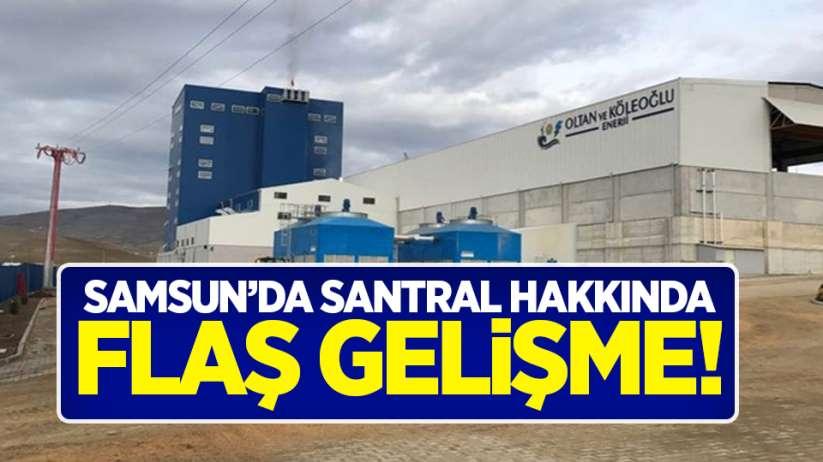 Samsun'da santral hakkında flaş gelişme!