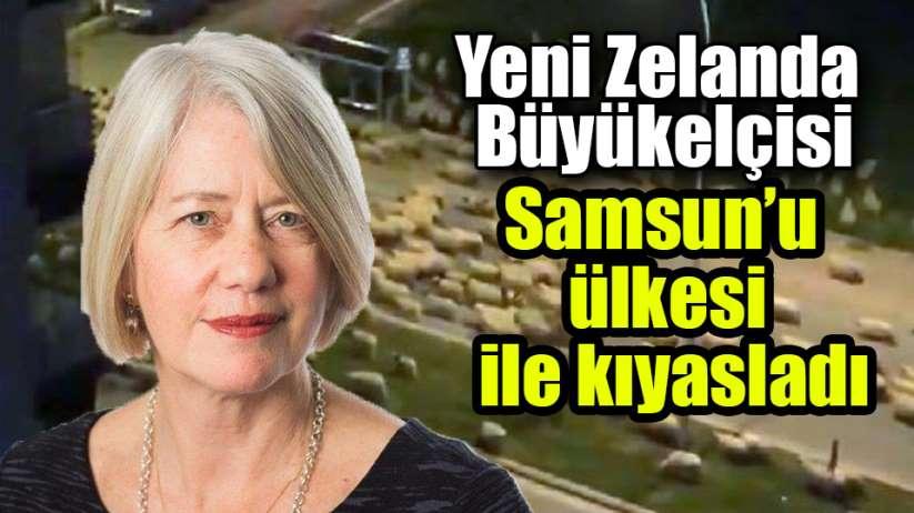 Yeni Zelanda Türkiye Büyükelçisi'nden Samsun kıyaslaması