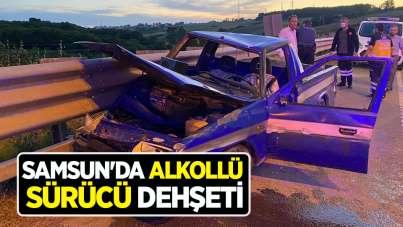 Samsun'da alkollü sürücü dehşeti