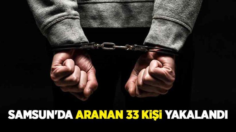 Samsunda aranan 33 kişi yakalandı