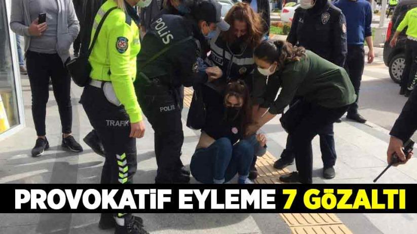 Provokatif eyleme 7 gözaltı