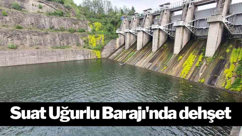 Samsun Suat Uğurlu Barajında dehşet