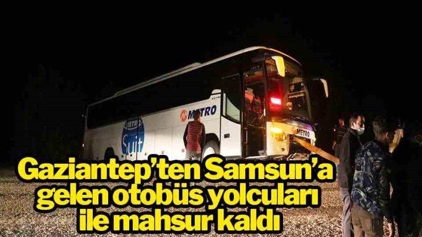 Gaziantepten Samsuna gelen otobüs yolcuları ile mahsur kaldı