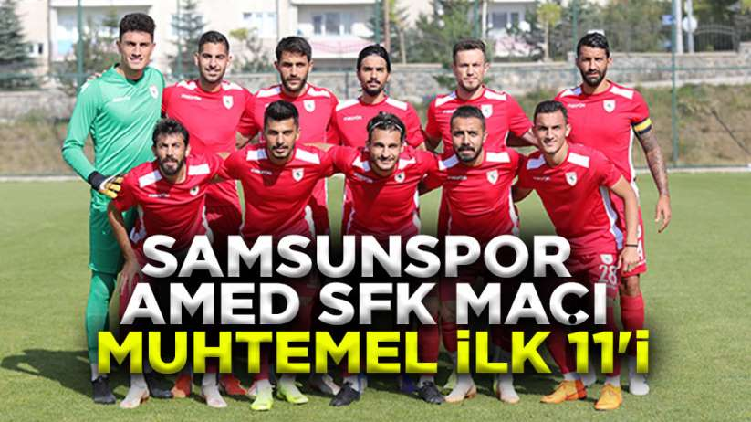 Samsunspor Amedspor maçı muhtemel ilk 11'i