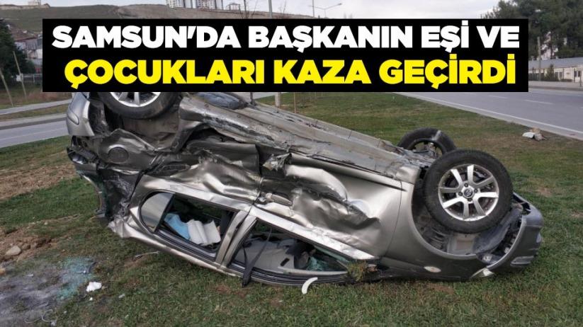 Samsun'da başkanın eşi ve çocukları kaza geçirdi