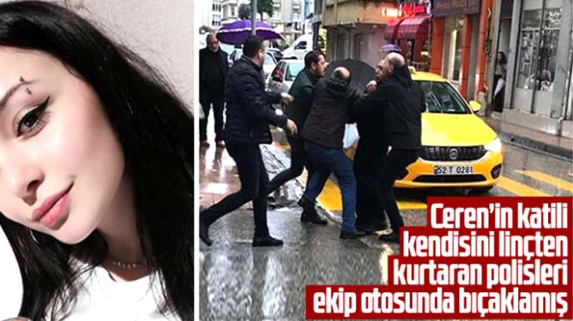 Ceren'in katili kendisini linçten kurtaran polisleri ekip otosunda bıçaklamış