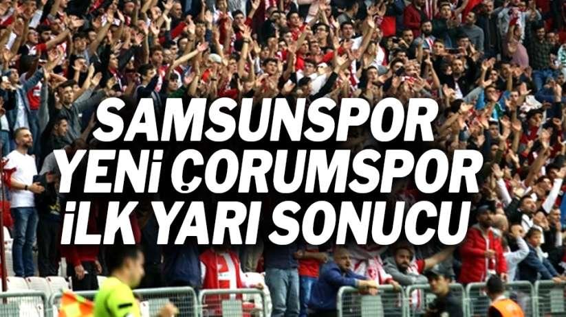 Samsunspor Yeni Çorumspor ilk yarı sonucu