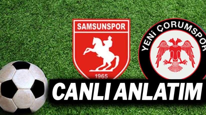 Samsunspor Yeni Çorumspor maçı canlı anlatım