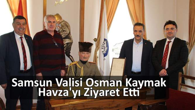 Vali Kaymak'tan Havza'ya ziyaret