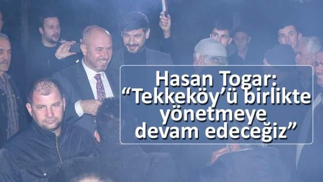 Togar: 'Tekkeköy'ü birlikte yönetmeye devam edeceğiz'