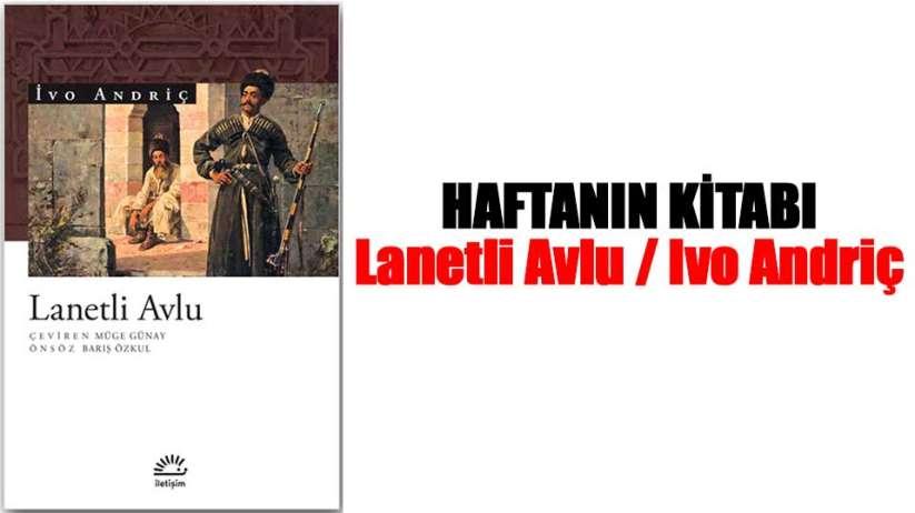 Haftanın Kitabı Lanetli Avlu / Ivo Andriç