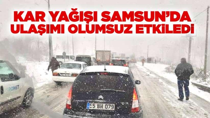 Kar yağışı Samsun'da ulaşımı olumsuz etkiledi!