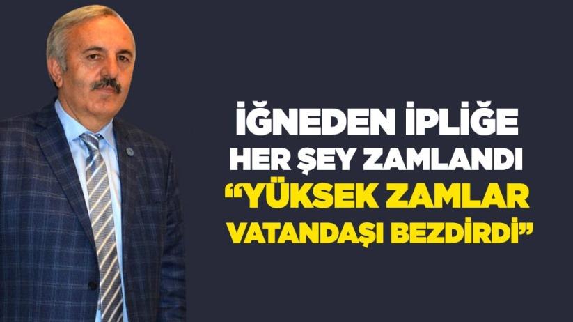 Bedri Yaşar; Yüksel zamlar vatandaşı bezdirdi