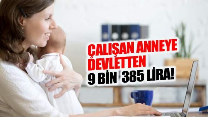 Çalışan Anneye Devletten 9 Bin 385 Lira!