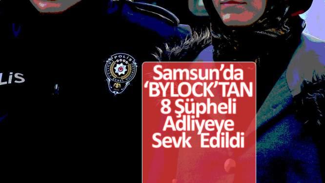 Samsun'da bylocktan 8 şüpheli adliyeye sevk edildi