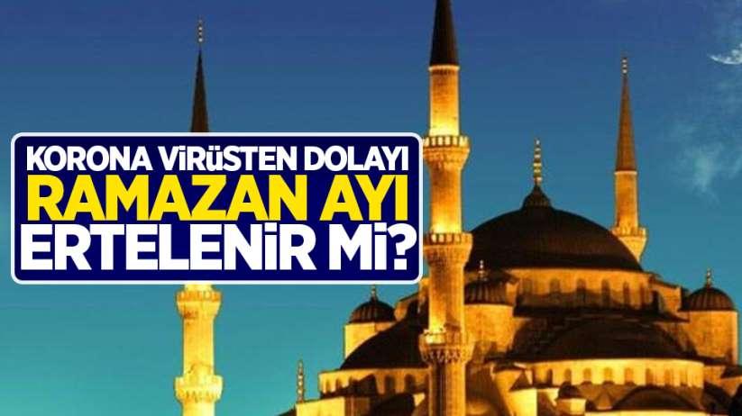 Korona virüsten dolayı Ramazan ayı ertelenir mi?