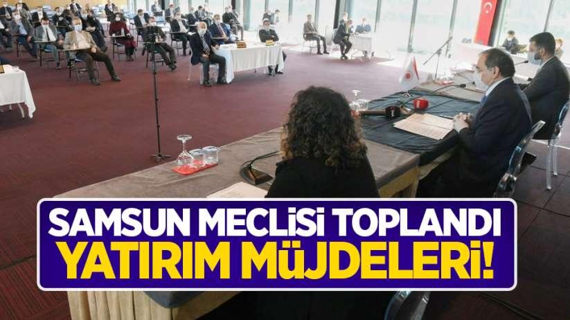 Samsun meclisi toplandı! Yatırım müjdeleri