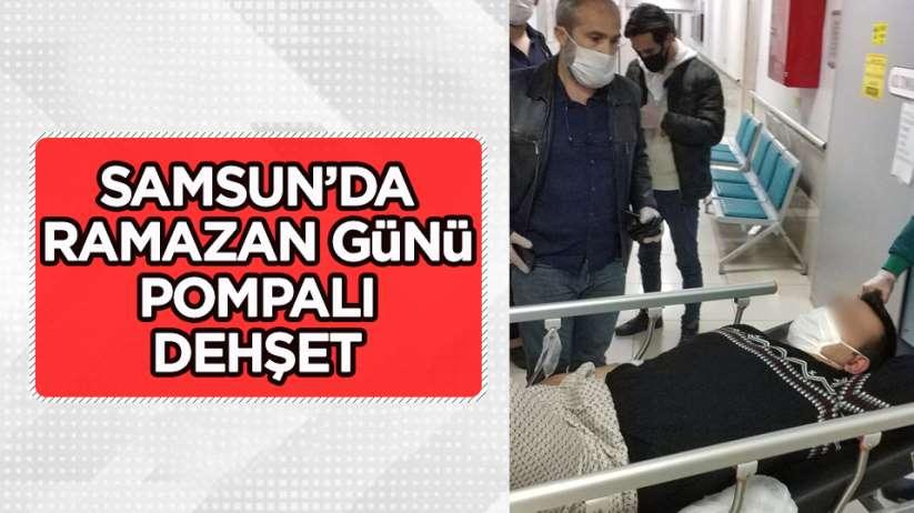 Samsun'da Ramazan Günü Pompalı Dehşet