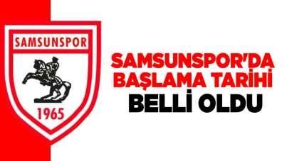 Samsunspor'da başlama tarihi belli oldu