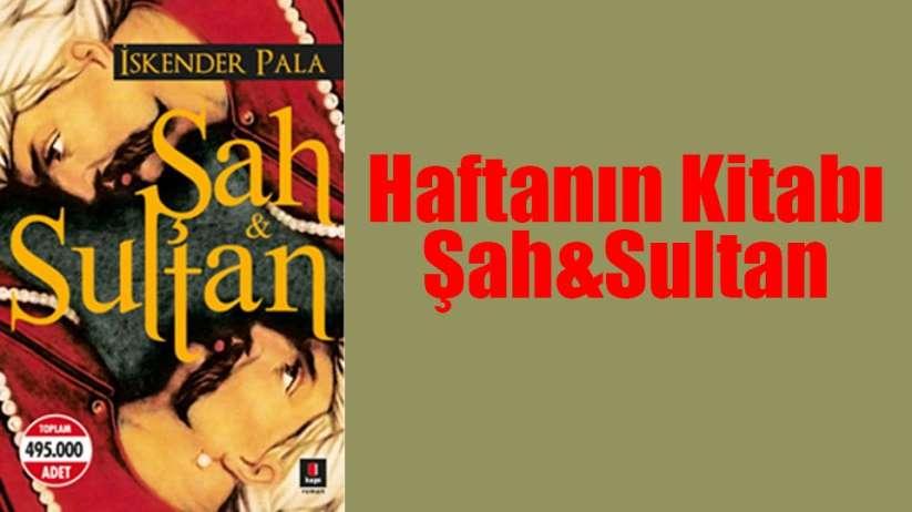 Haftanın Kitabı / Şah&Sultan