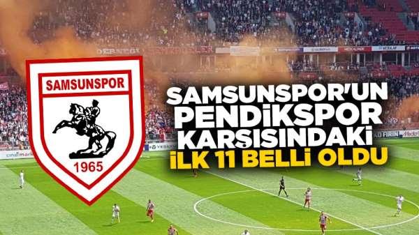 Samsunspor'un Pendikspor Karşısında ilk 11 belli oldu