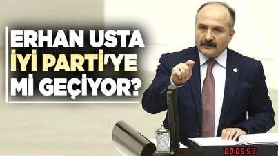 Erhan Usta, İYİ Parti'ye mi geçiyor