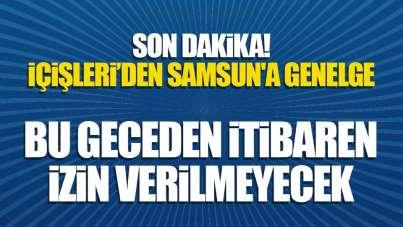 Samsun'da bu geceden itibaren izin verilmeyecek!