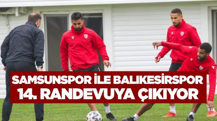 Samsunspor ile Balıkesirspor 14. randevuya çıkıyor