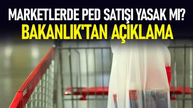 Marketlerde ped satışı yasak mı? Bakanlıktan açıklama