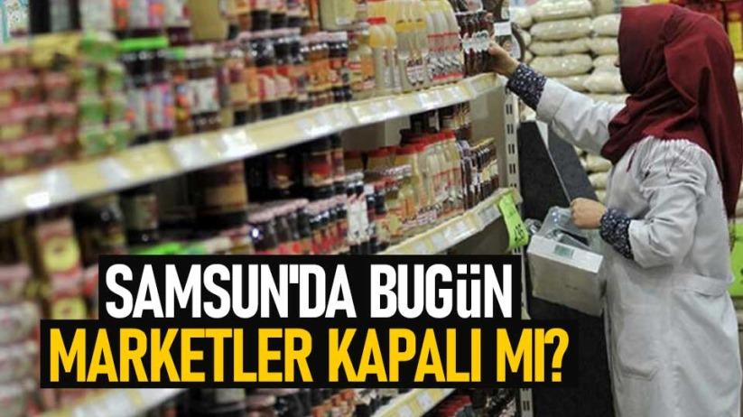Samsunda Pazar günü (bugün) marketler kapalı mı?