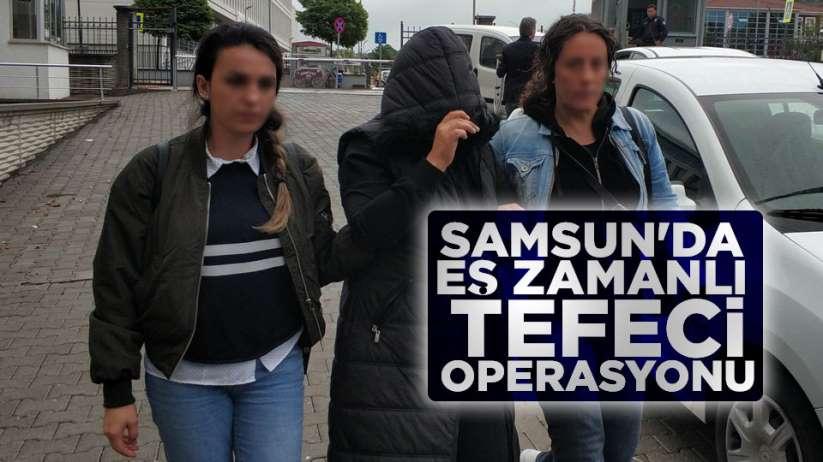 Samsun'da eş zamanlı tefeci operasyonu