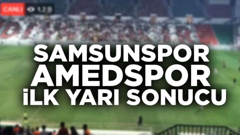 Samsunspor Amedspor ilk yarı sonucu