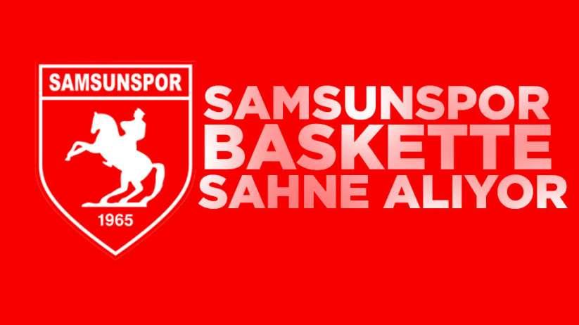 Samsunspor Baskette Sahne Alıyor