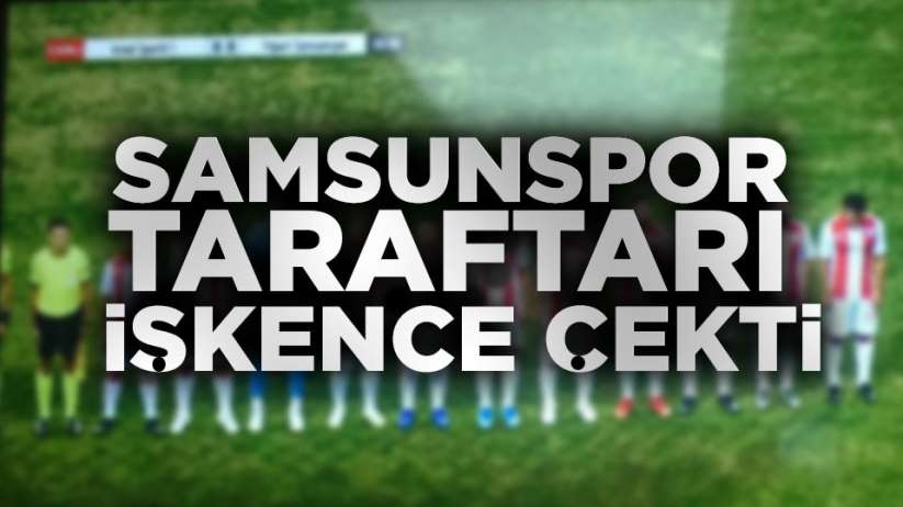 Samsunspor Taraftarı Yayın İşkencesi çekti