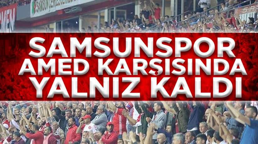 Yılport Samsunspor , AMED karşısında yalnız kaldı