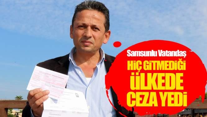Samsunlu Vatandaş Hiç Gitmediği Ülkede Trafik Cezası Yedi!