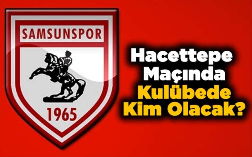 Samsunsporda Hacettepe Maçında Kulübede Kim Olacak?