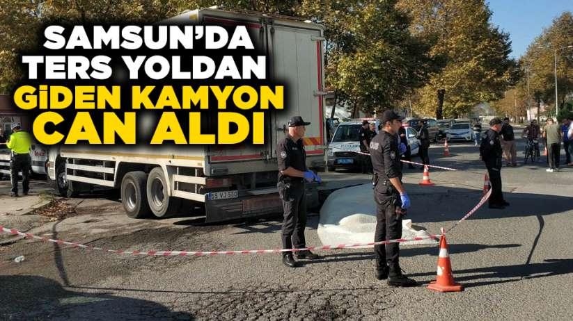 Samsun'da ters yolda giden kamyon can aldı!