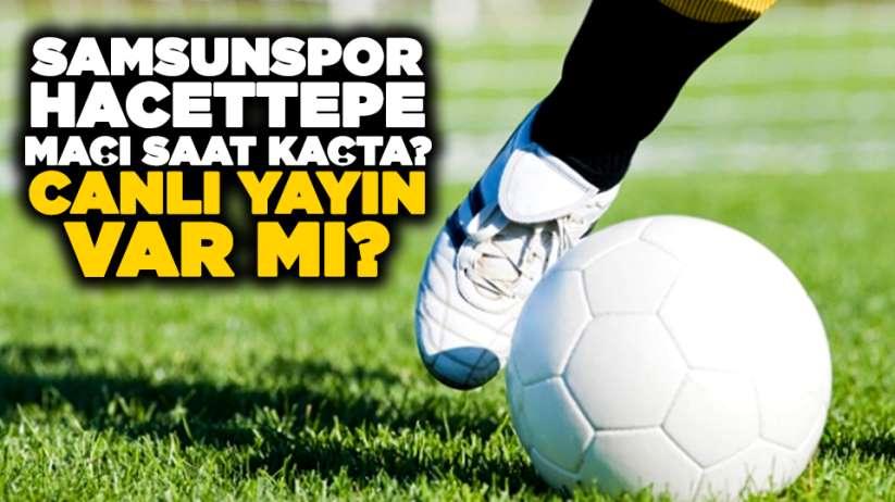 Samsunspor Hacettepe maçı saat kaçta? Canlı yayın var mı?