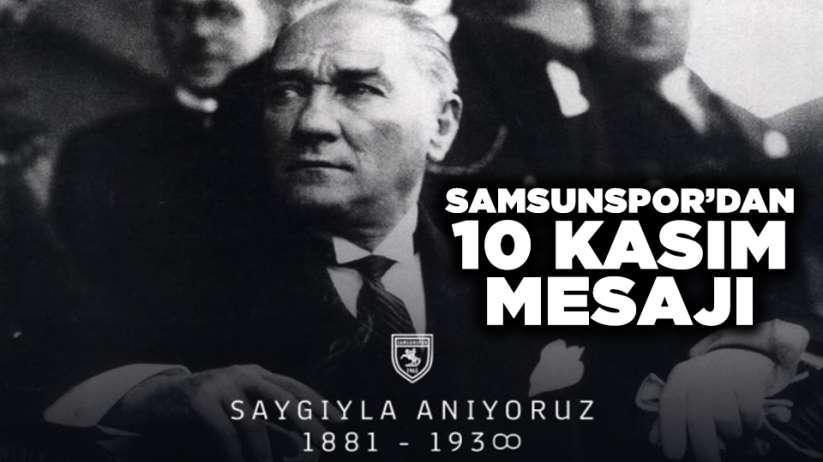 Samsunspor'dan 10 Kasım Mesajı