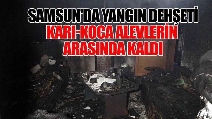 Samsunda yangın dehşeti: Karı-koca alevlerin arasında kaldı