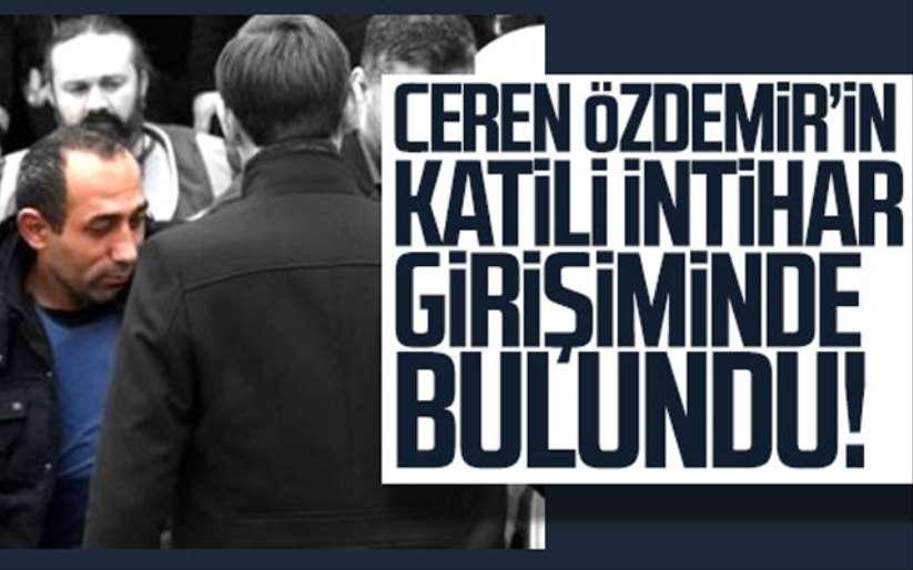 Ceren Özdemir'in katili intihar girişiminde bulundu!