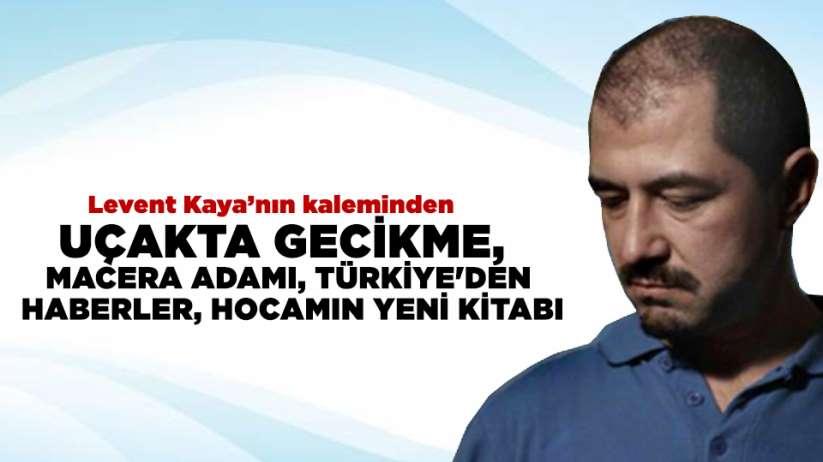 Uçakta gecikme, Macera adamı, Türkiye'den haberler, Hocamın yeni kitabı