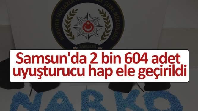 Samsun'da 2 bin 604 adet uyuşturucu hap ele geçirildi