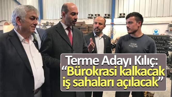 Cumhur İttifakı Terme Adayı Kılıç: 'Bürokrasi kalkacak, iş sahaları açılacak'